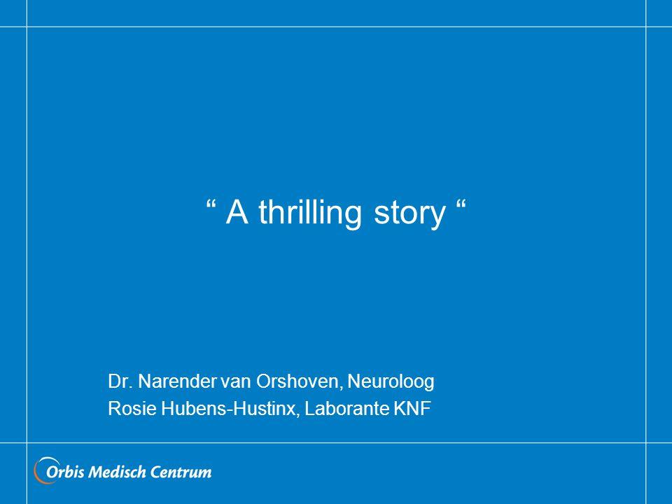 A thrilling story Dr. Narender van Orshoven, Neuroloog