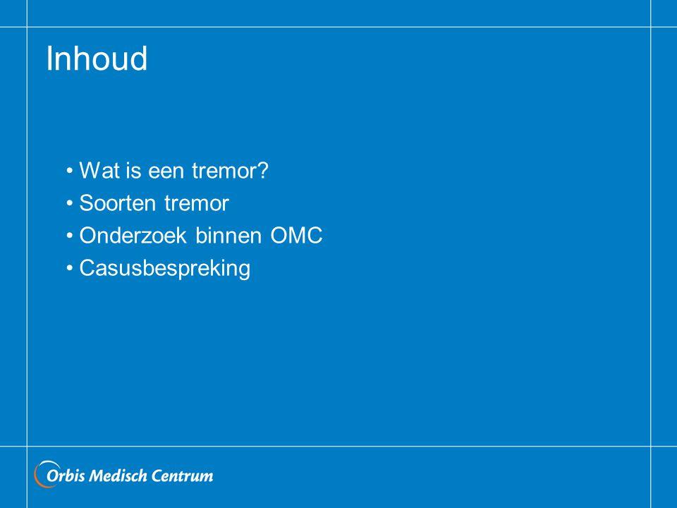 Inhoud Wat is een tremor Soorten tremor Onderzoek binnen OMC