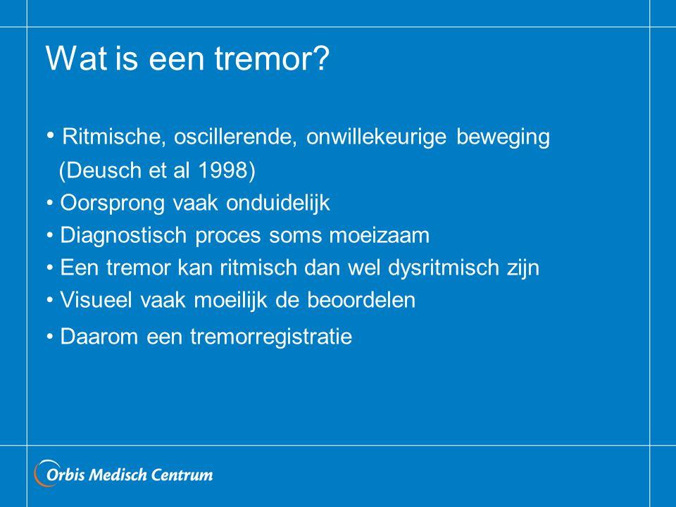 Wat is een tremor Ritmische, oscillerende, onwillekeurige beweging