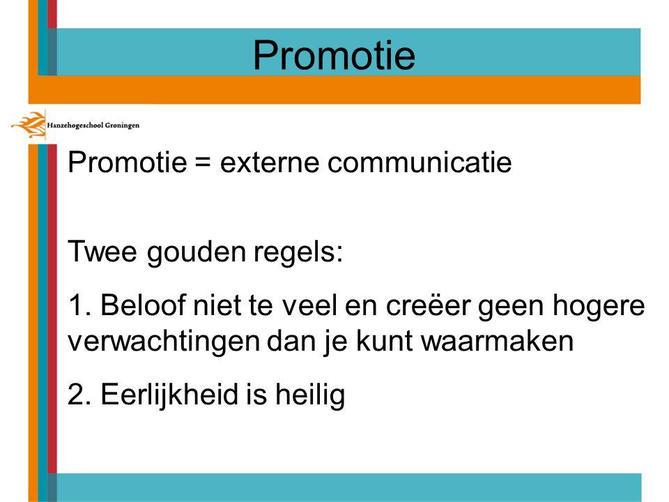 Promotie Promotie = externe communicatie Twee gouden regels: