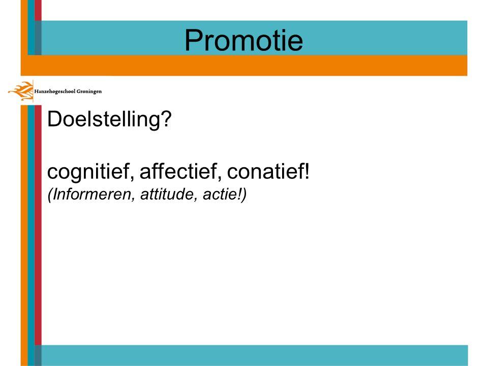 Promotie Doelstelling cognitief, affectief, conatief!