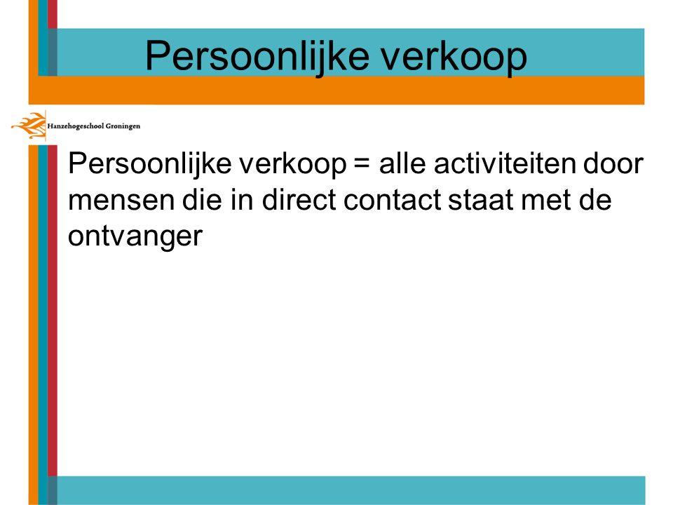 Persoonlijke verkoop Persoonlijke verkoop = alle activiteiten door mensen die in direct contact staat met de ontvanger.