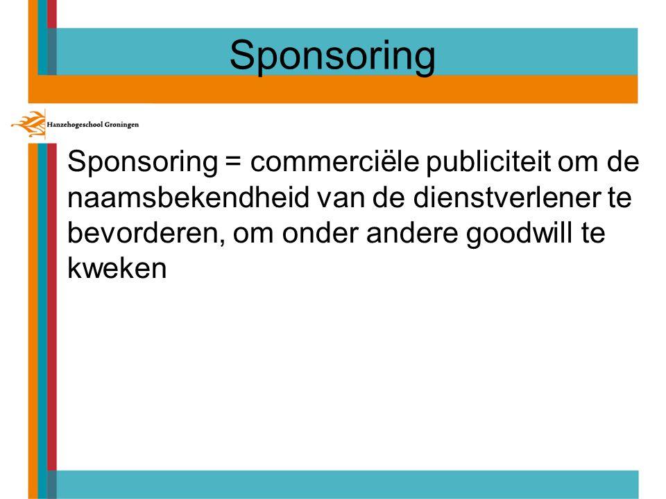 Sponsoring Sponsoring = commerciële publiciteit om de naamsbekendheid van de dienstverlener te bevorderen, om onder andere goodwill te kweken.