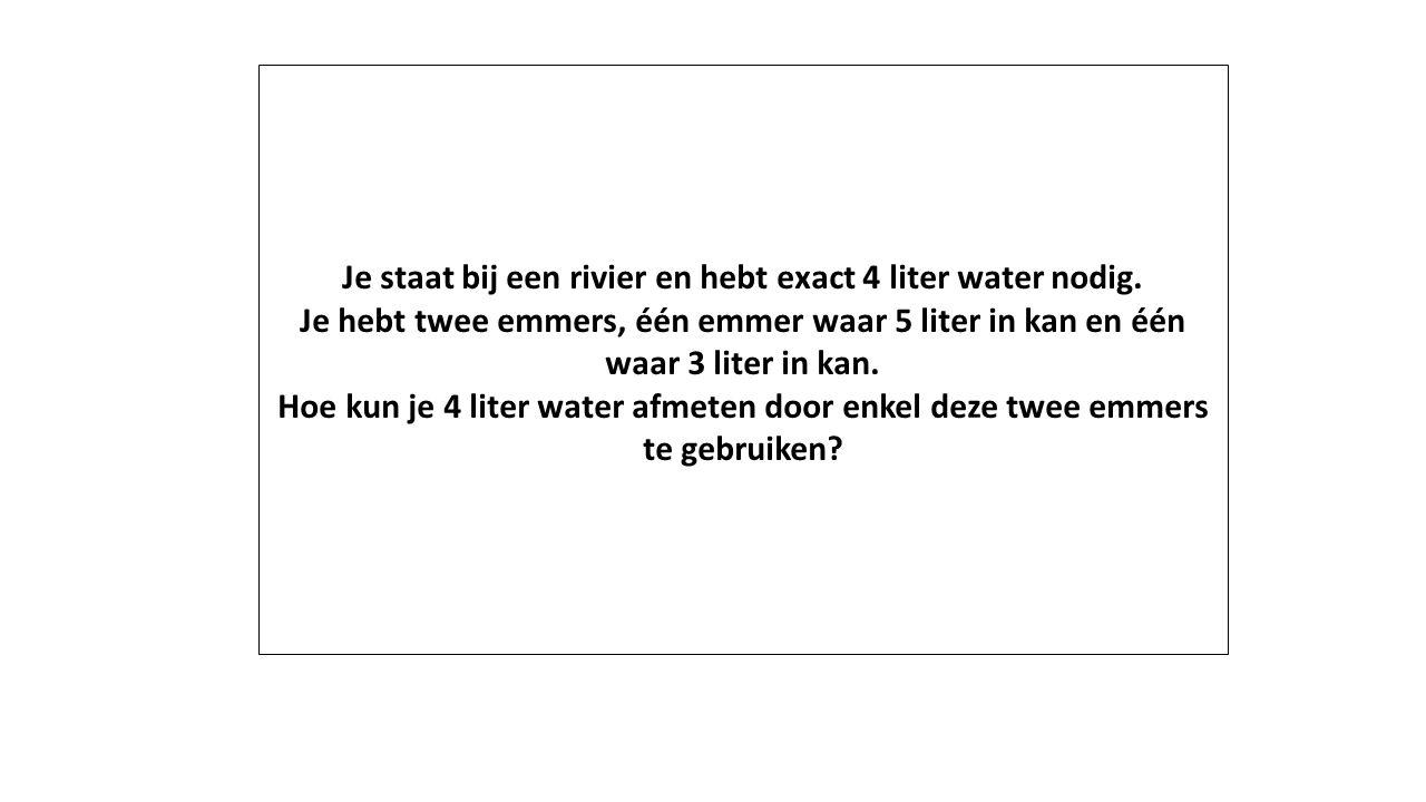 Je staat bij een rivier en hebt exact 4 liter water nodig