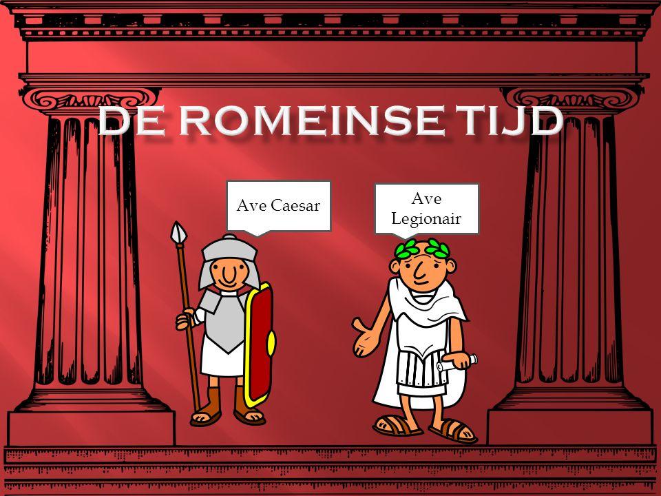 De Romeinse tijd Ave Caesar Ave Legionair