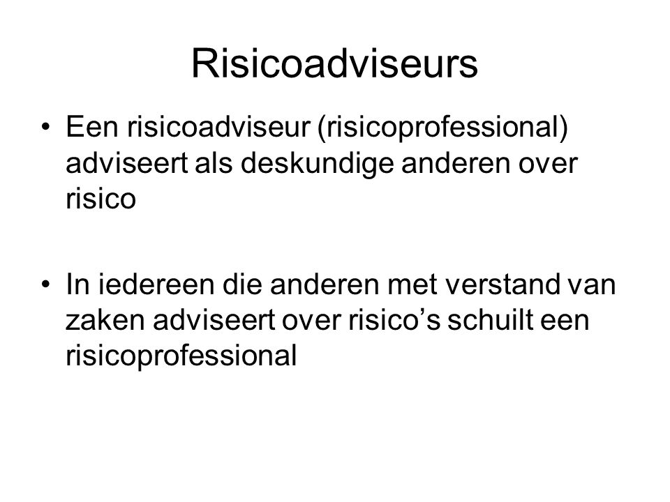 Risicoadviseurs Een risicoadviseur (risicoprofessional) adviseert als deskundige anderen over risico.