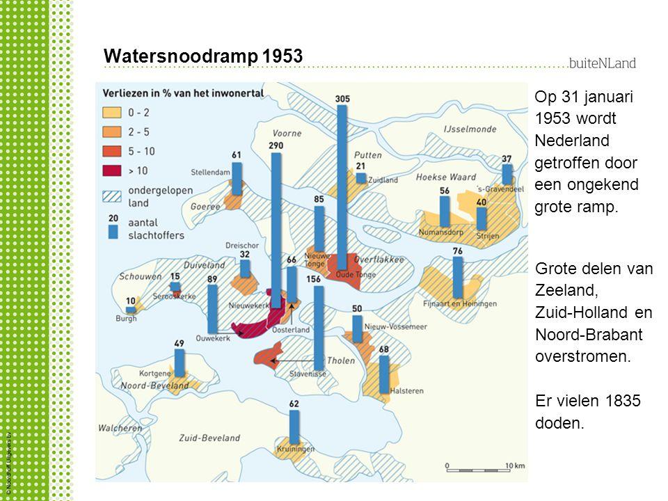 Watersnoodramp 1953 Op 31 januari 1953 wordt Nederland getroffen door een ongekend grote ramp. Grote delen van Zeeland,