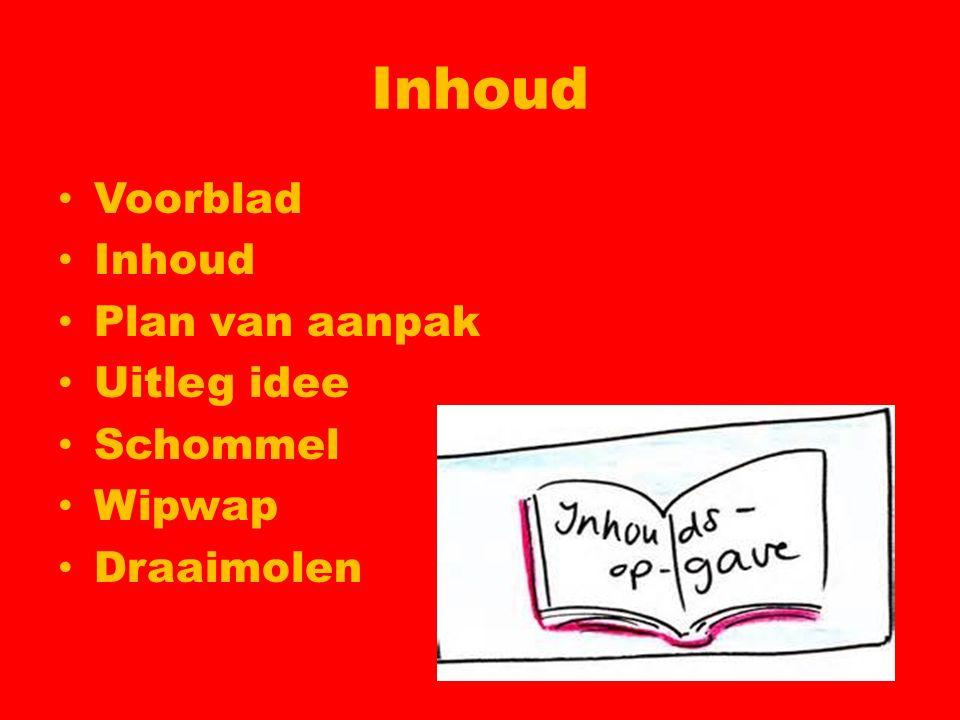 Inhoud Voorblad Inhoud Plan van aanpak Uitleg idee Schommel Wipwap