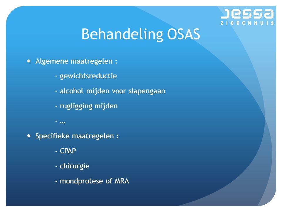 Behandeling OSAS Algemene maatregelen : - gewichtsreductie