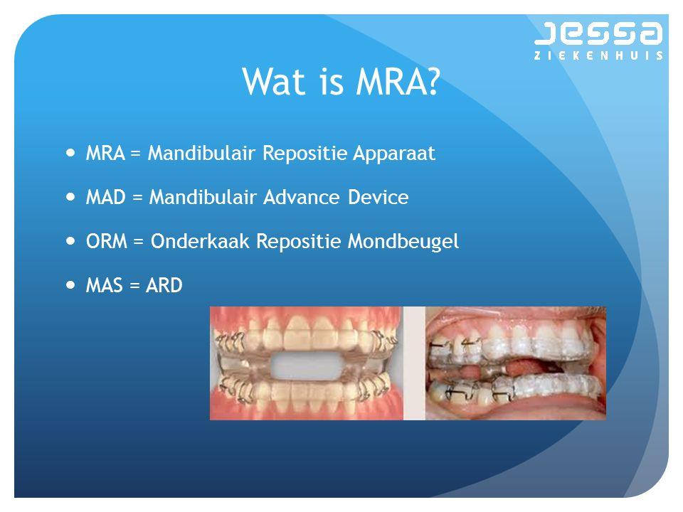 Wat is MRA MRA = Mandibulair Repositie Apparaat