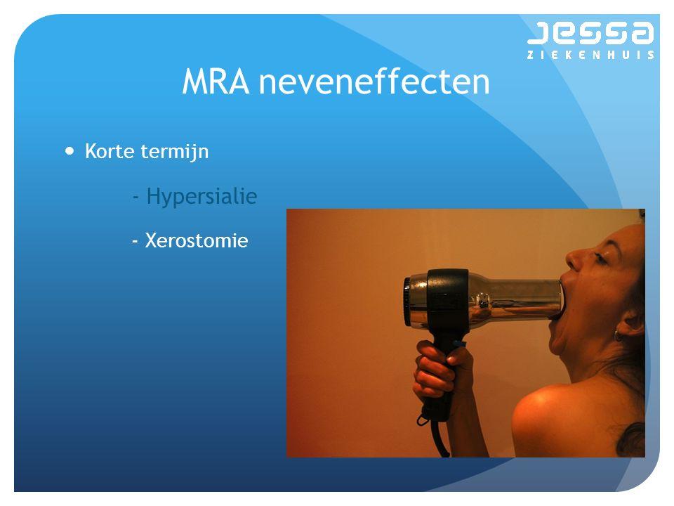 MRA neveneffecten Korte termijn - Hypersialie - Xerostomie