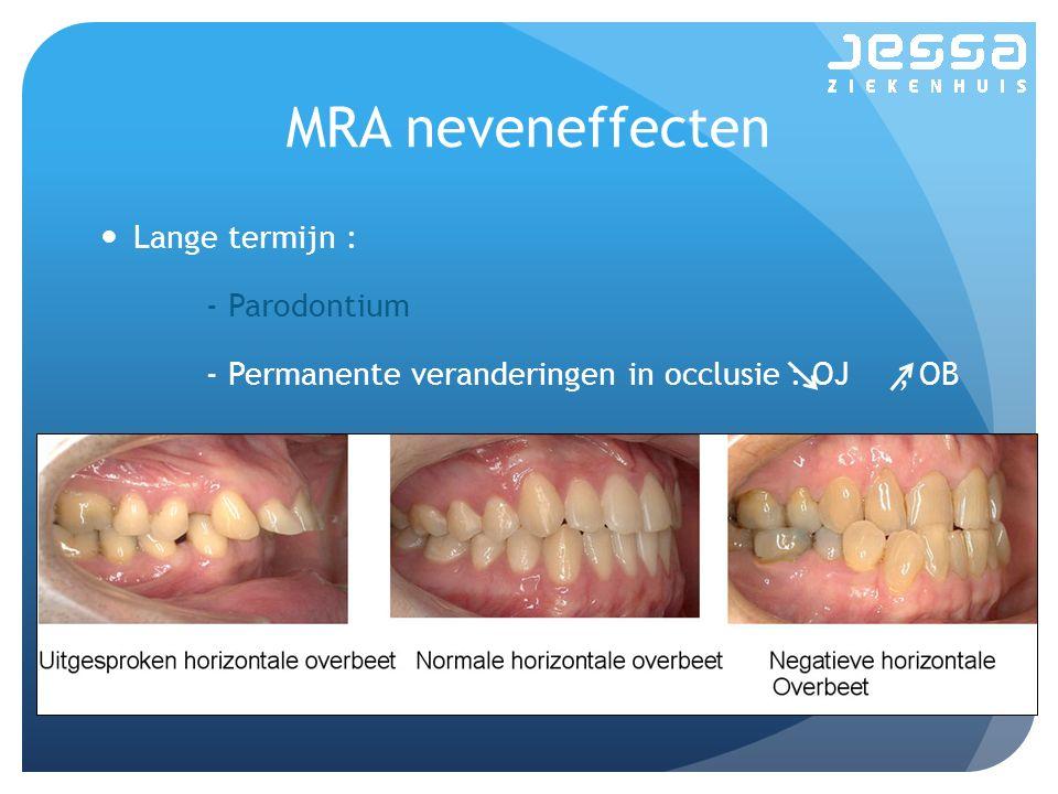 MRA neveneffecten Lange termijn : - Parodontium