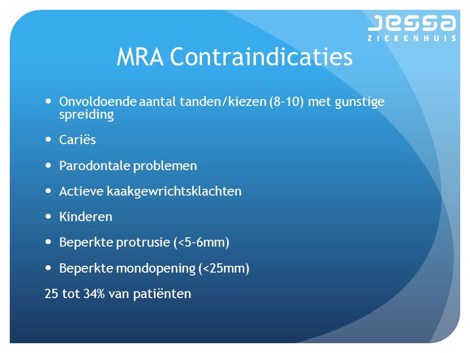 MRA Contraindicaties Onvoldoende aantal tanden/kiezen (8-10) met gunstige spreiding. Cariës. Parodontale problemen.
