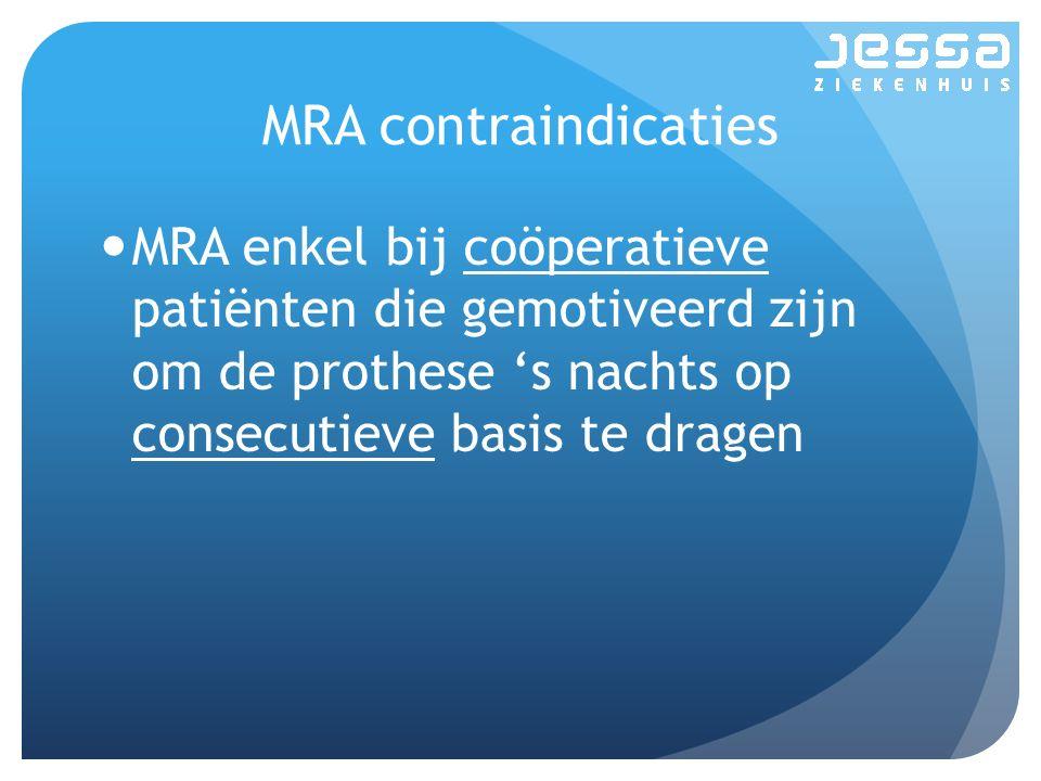 MRA contraindicaties MRA enkel bij coöperatieve patiënten die gemotiveerd zijn om de prothese 's nachts op consecutieve basis te dragen.