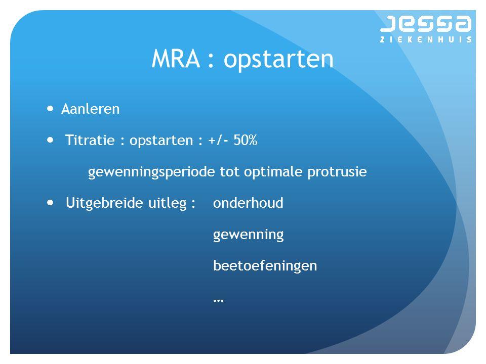 MRA : opstarten Aanleren Titratie : opstarten : +/- 50%