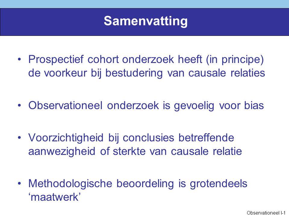 Samenvatting Prospectief cohort onderzoek heeft (in principe) de voorkeur bij bestudering van causale relaties.