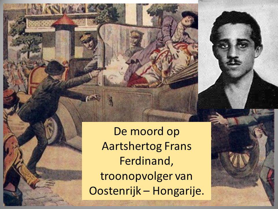 De moord op Aartshertog Frans Ferdinand, troonopvolger van Oostenrijk – Hongarije.