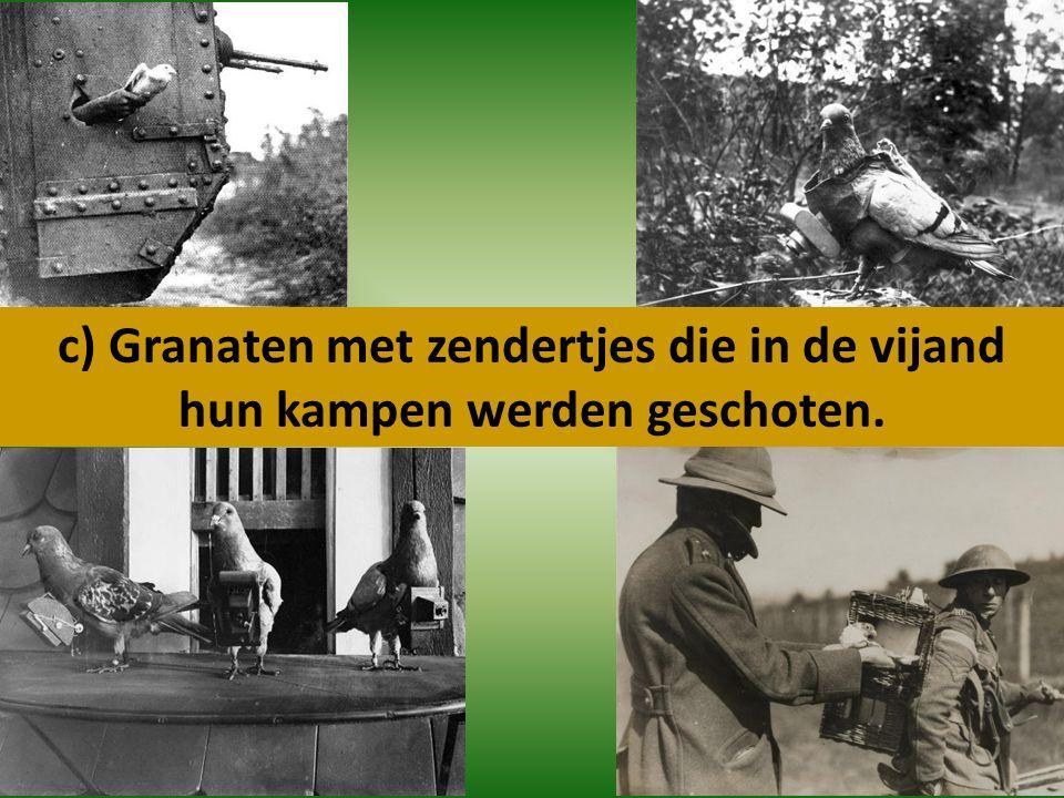 c) Granaten met zendertjes die in de vijand hun kampen werden geschoten.