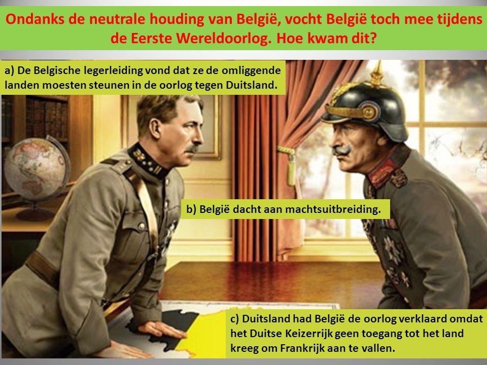 Ondanks de neutrale houding van België, vocht België toch mee tijdens de Eerste Wereldoorlog. Hoe kwam dit