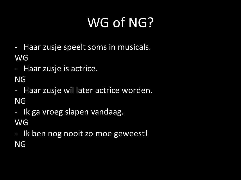 WG of NG Haar zusje speelt soms in musicals. WG