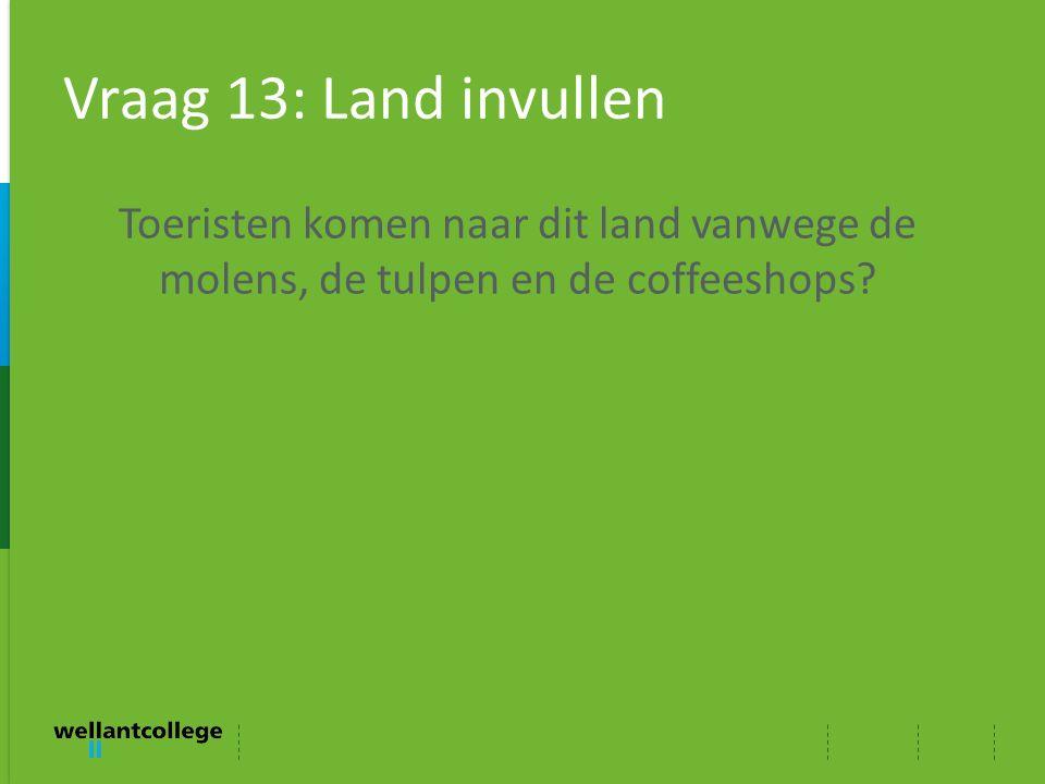 Vraag 13: Land invullen Toeristen komen naar dit land vanwege de molens, de tulpen en de coffeeshops