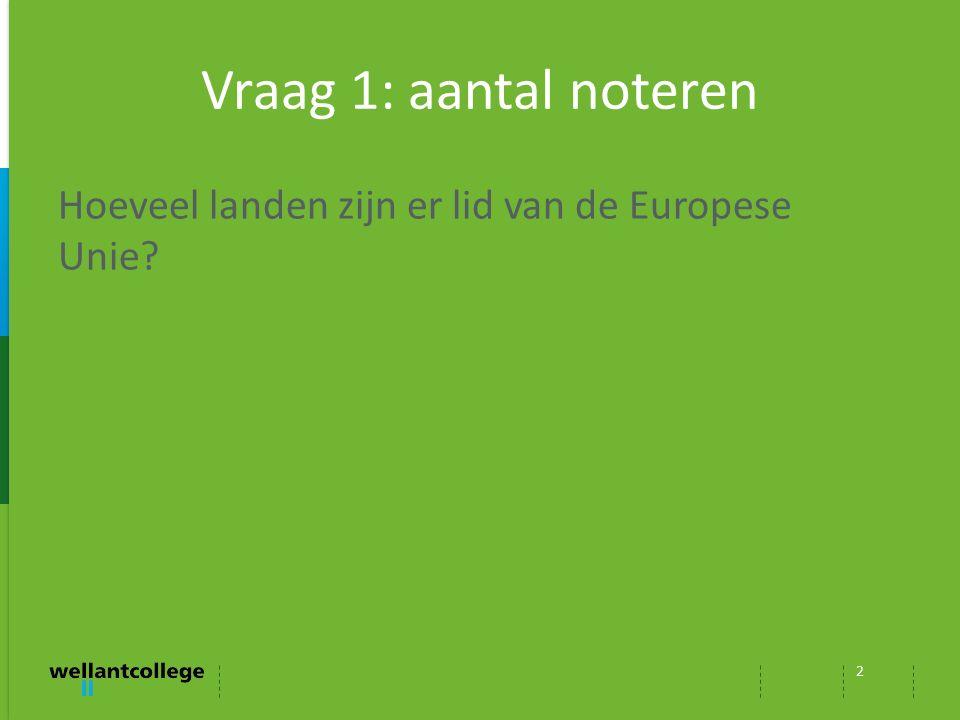 Vraag 1: aantal noteren Hoeveel landen zijn er lid van de Europese Unie