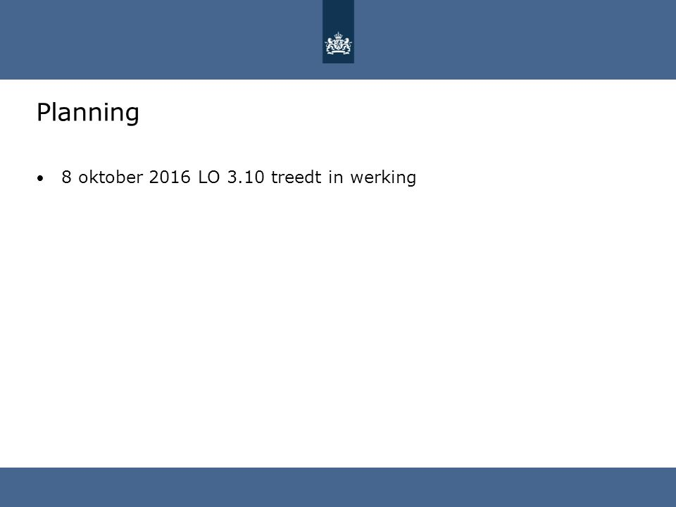 Planning 8 oktober 2016 LO 3.10 treedt in werking