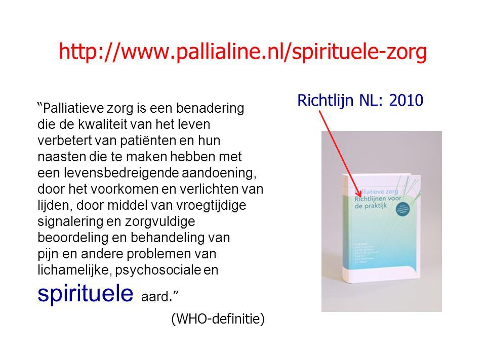 http://www.pallialine.nl/spirituele-zorg Richtlijn NL: 2010
