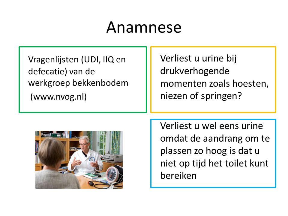 Anamnese Vragenlijsten (UDI, IIQ en defecatie) van de werkgroep bekkenbodem. (www.nvog.nl)