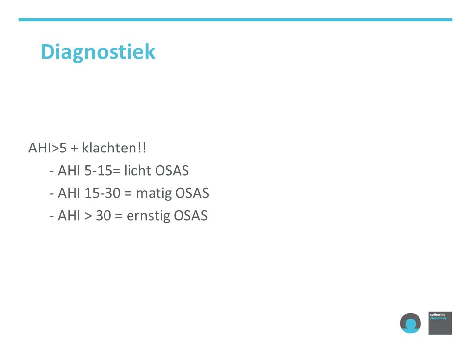 Diagnostiek AHI>5 + klachten!.