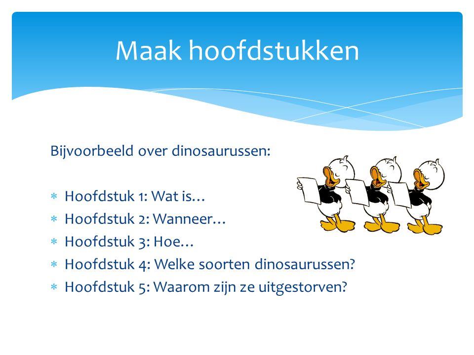 Maak hoofdstukken Bijvoorbeeld over dinosaurussen: