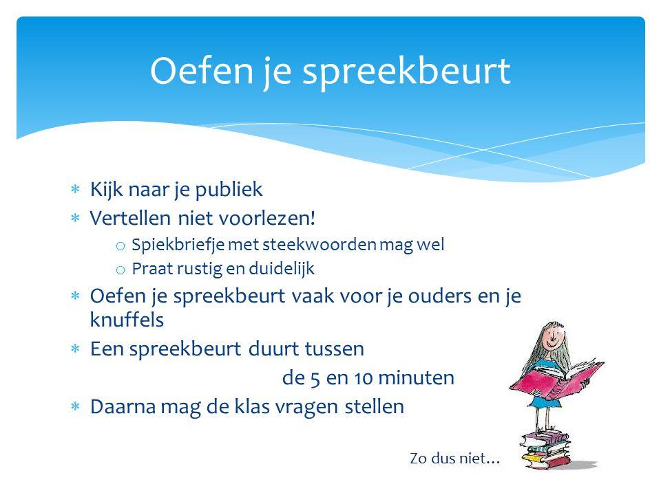 Oefen je spreekbeurt Kijk naar je publiek Vertellen niet voorlezen!