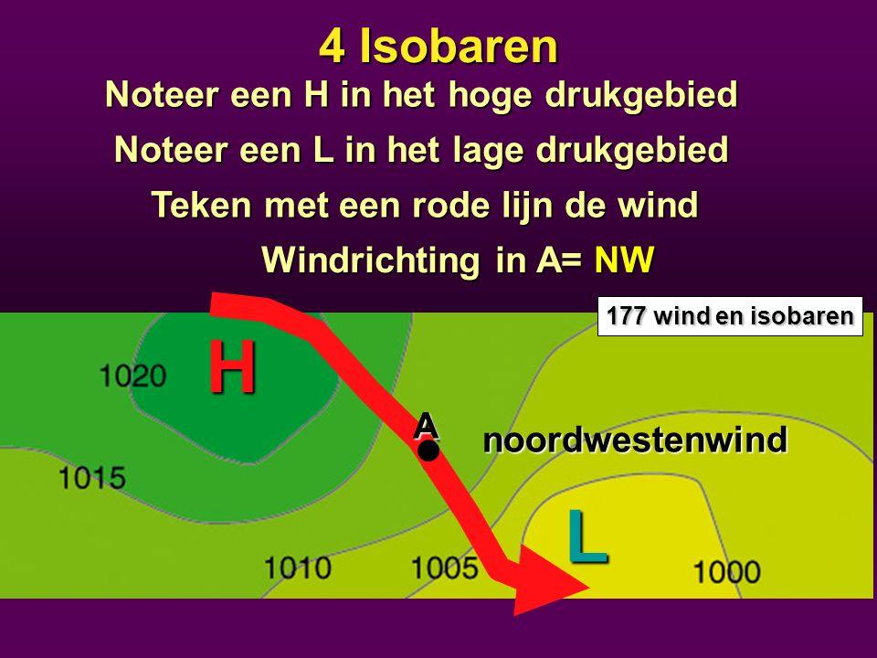 H L 4 Isobaren Noteer een H in het hoge drukgebied