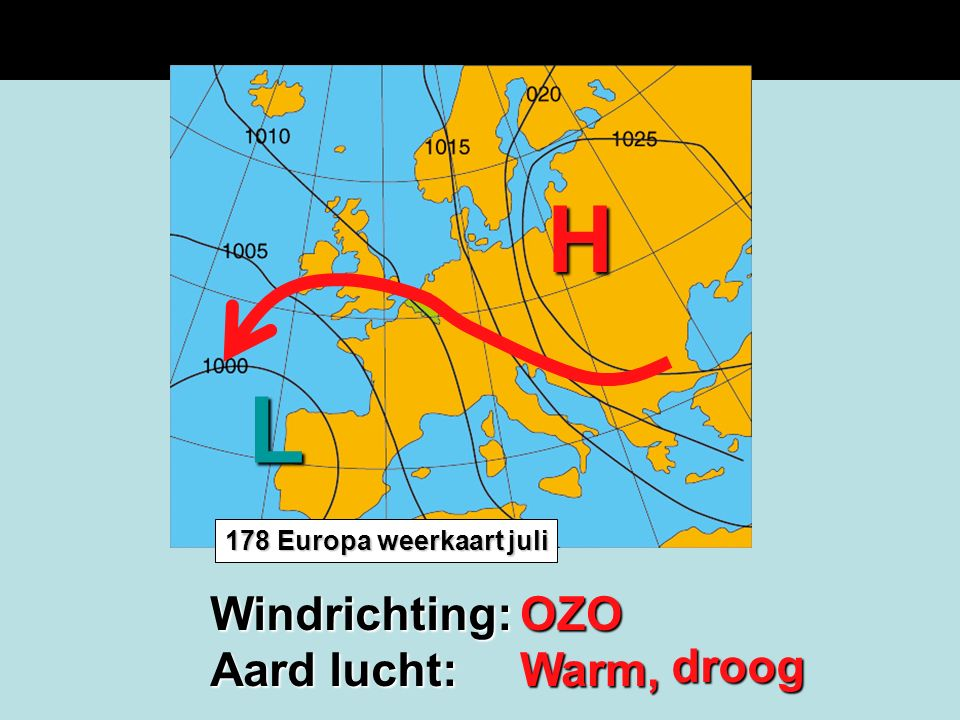 H L Windrichting: Aard lucht: OZO Warm, droog