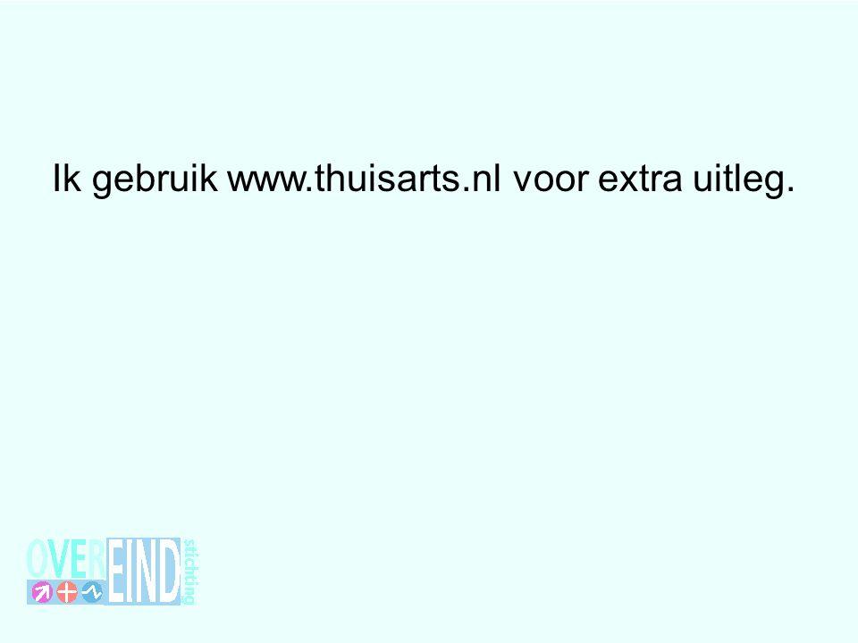 Ik gebruik www.thuisarts.nl voor extra uitleg.