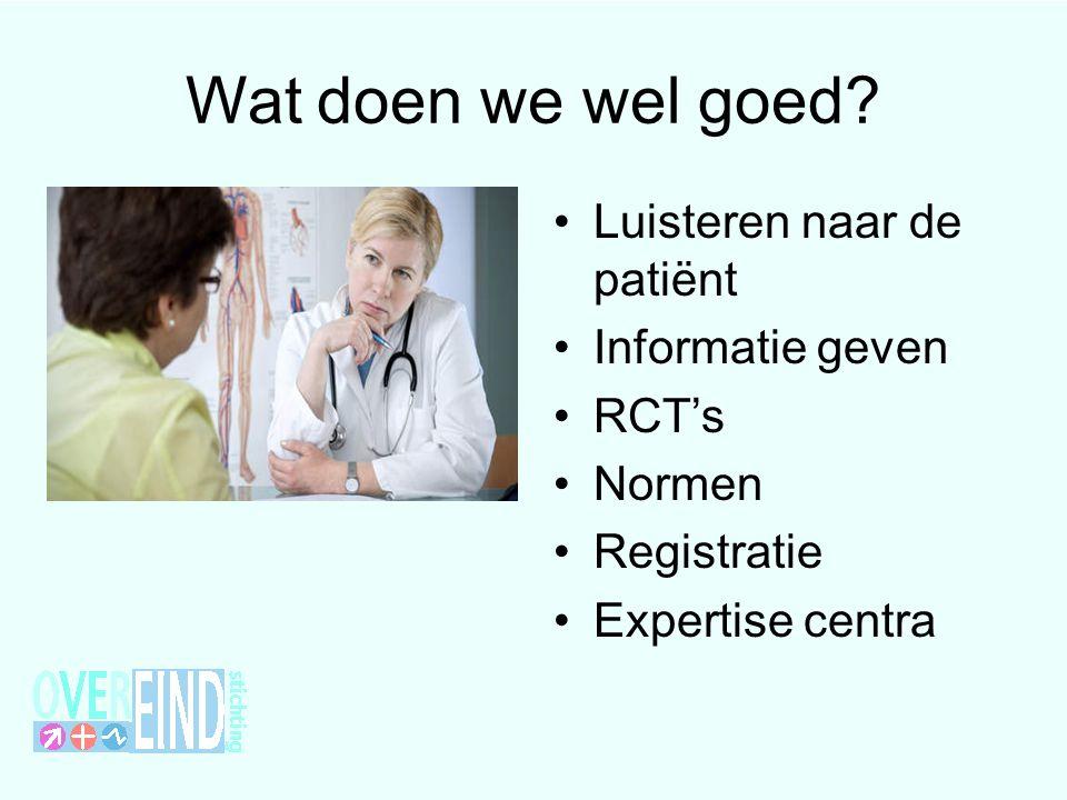 Wat doen we wel goed Luisteren naar de patiënt Informatie geven RCT's