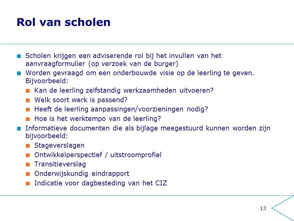 Rol van scholen Scholen krijgen een adviserende rol bij het invullen van het aanvraagformulier (op verzoek van de burger)