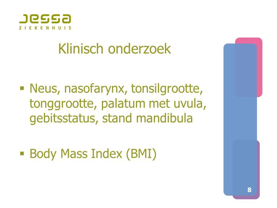 Klinisch onderzoek Neus, nasofarynx, tonsilgrootte, tonggrootte, palatum met uvula, gebitsstatus, stand mandibula.