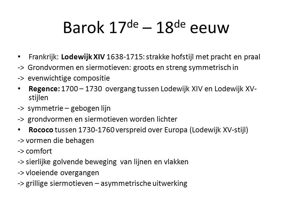 Barok 17de – 18de eeuw Frankrijk: Lodewijk XIV 1638-1715: strakke hofstijl met pracht en praal.