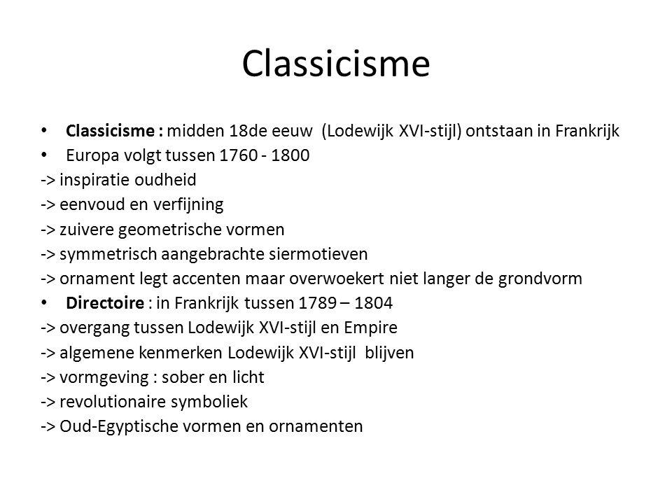Classicisme Classicisme : midden 18de eeuw (Lodewijk XVI-stijl) ontstaan in Frankrijk. Europa volgt tussen 1760 - 1800.
