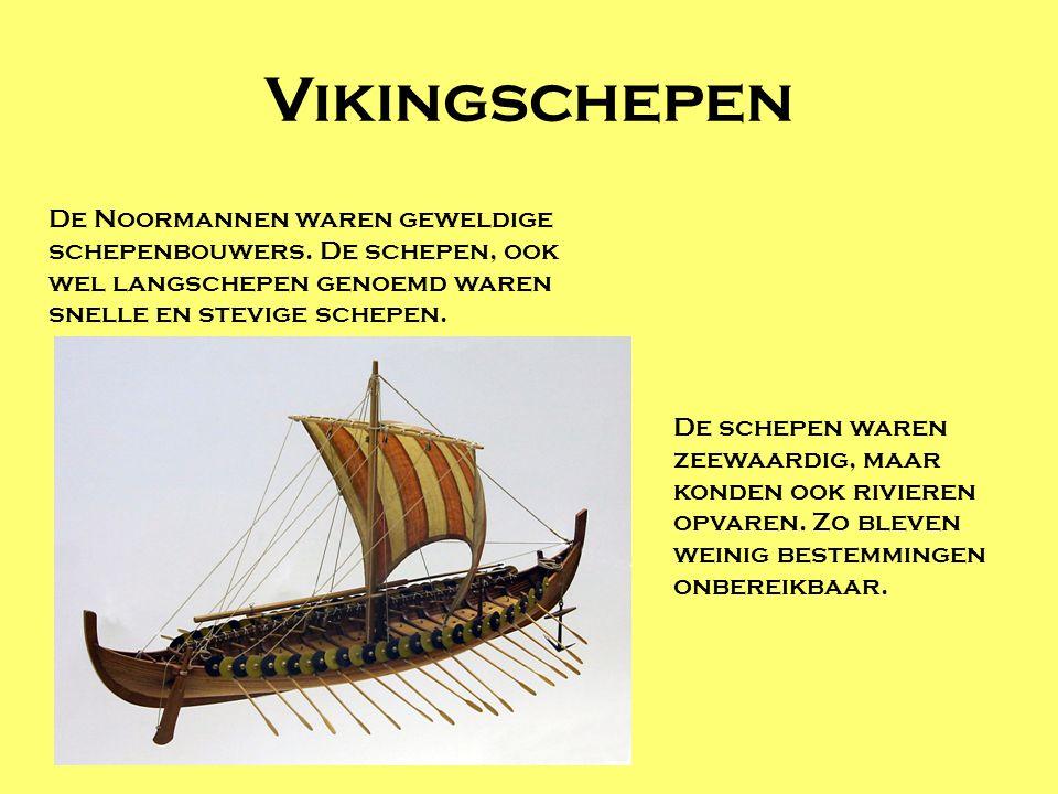 Vikingschepen De Noormannen waren geweldige schepenbouwers. De schepen, ook wel langschepen genoemd waren snelle en stevige schepen.