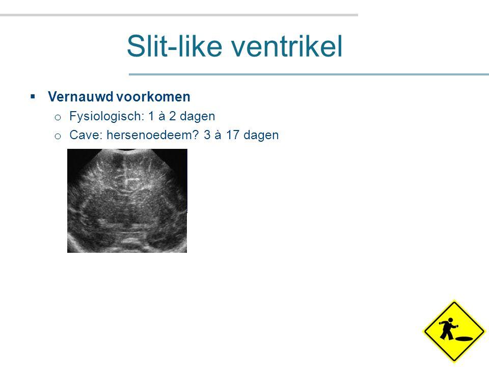 Slit-like ventrikel Vernauwd voorkomen Fysiologisch: 1 à 2 dagen