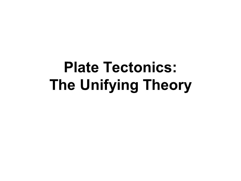 Plate Tectonics: The Unifying Theory