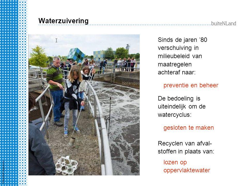 Waterzuivering Sinds de jaren '80 verschuiving in milieubeleid van maatregelen achteraf naar: preventie en beheer.