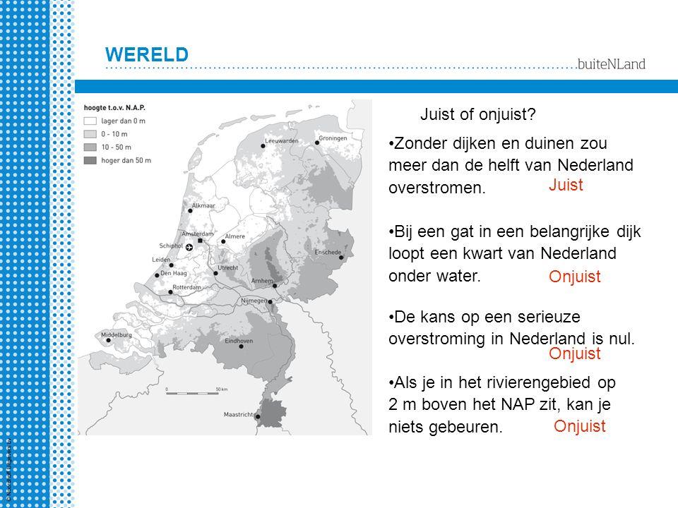 Juist of onjuist Zonder dijken en duinen zou meer dan de helft van Nederland overstromen. Juist.