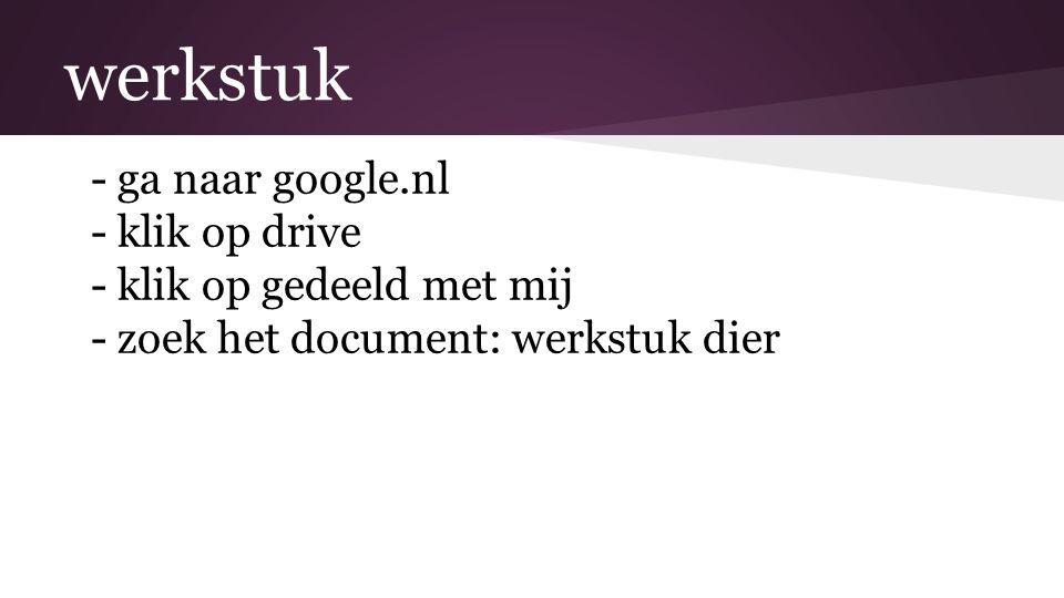 werkstuk ga naar google.nl klik op drive klik op gedeeld met mij