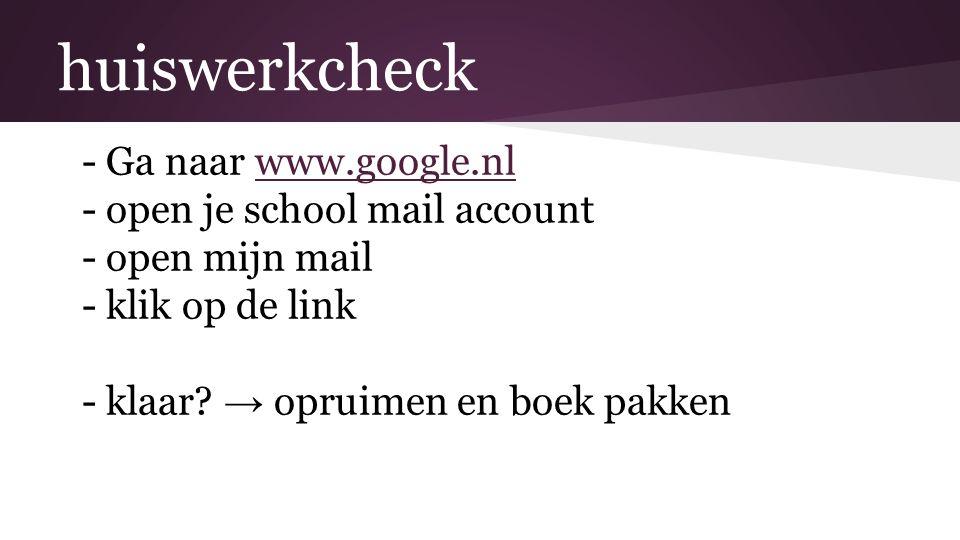 huiswerkcheck Ga naar www.google.nl open je school mail account
