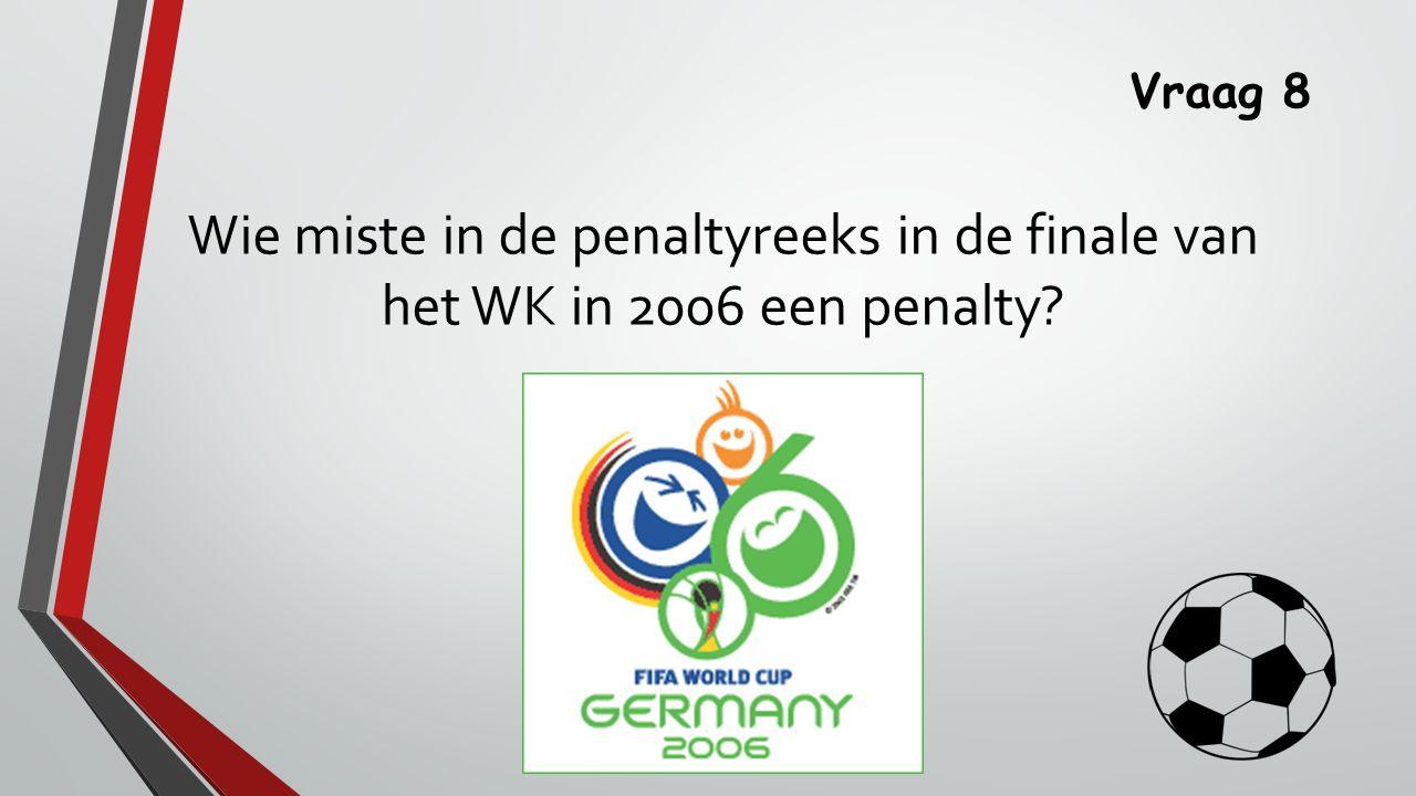 Vraag 8 Wie miste in de penaltyreeks in de finale van het WK in 2006 een penalty
