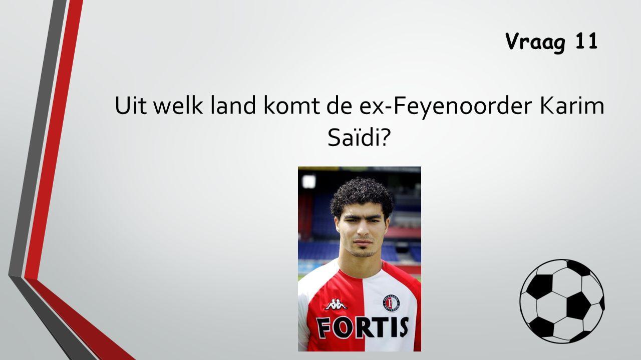 Uit welk land komt de ex-Feyenoorder Karim Saïdi