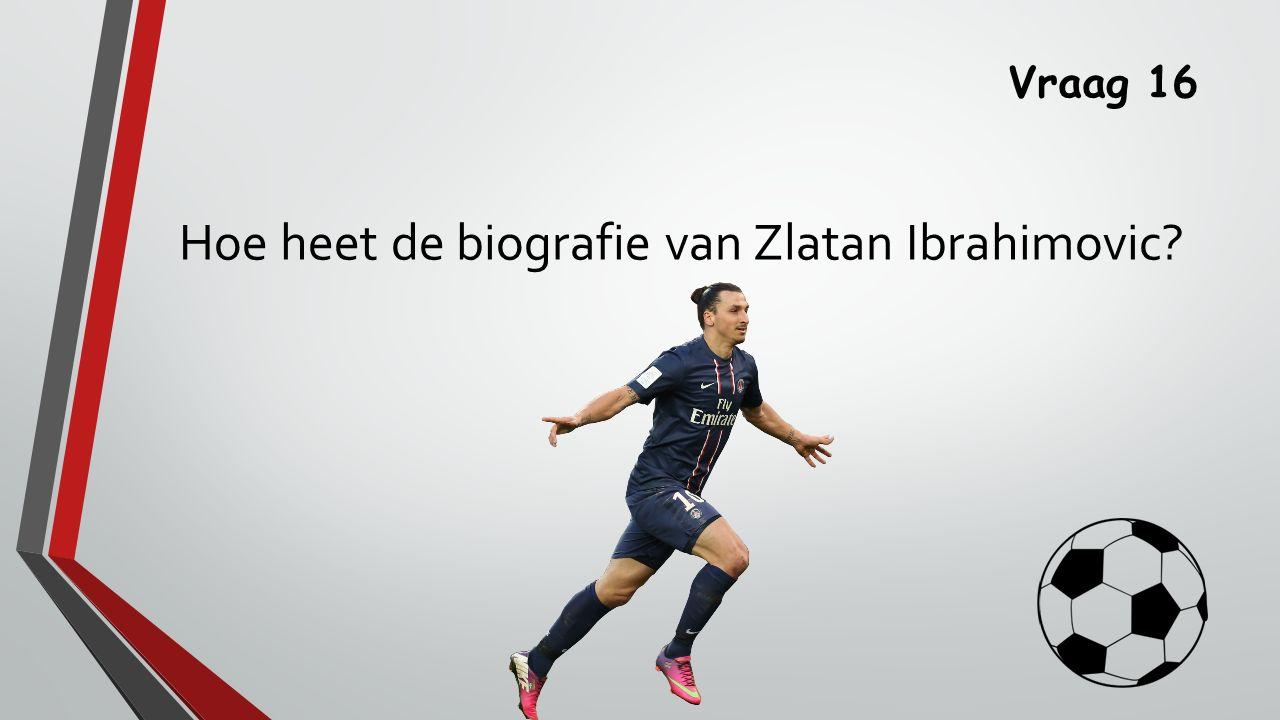 Hoe heet de biografie van Zlatan Ibrahimovic